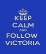 KEEP CALM AND FOLLOW  VICTORIA - Personalised Poster A4 size