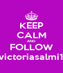KEEP CALM AND FOLLOW victoriasalmi1 - Personalised Poster A4 size