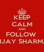 KEEP CALM AND FOLLOW  VIJAY SHARMA - Personalised Poster A4 size