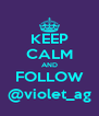 KEEP CALM AND FOLLOW @violet_ag - Personalised Poster A4 size