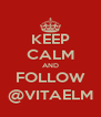 KEEP CALM AND FOLLOW @VITAELM - Personalised Poster A4 size
