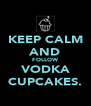 KEEP CALM AND FOLLOW VODKA CUPCAKES. - Personalised Poster A4 size