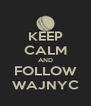 KEEP CALM AND FOLLOW WAJNYC - Personalised Poster A4 size