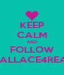 KEEP CALM AND FOLLOW WALLACE4REAL - Personalised Poster A4 size