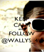 KEEP CALM AND FOLLOW @WALLYS_4U - Personalised Poster A4 size
