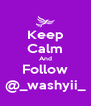 Keep Calm And Follow @_washyii_ - Personalised Poster A4 size
