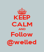 KEEP CALM AND Follow @welled - Personalised Poster A4 size