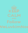 KEEP CALM AND Follow @WeLuvkimNoelK - Personalised Poster A4 size