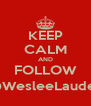 KEEP CALM AND FOLLOW @WesleeLauder - Personalised Poster A4 size