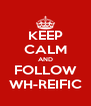 KEEP CALM AND FOLLOW WH-REIFIC - Personalised Poster A4 size