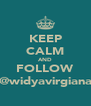 KEEP CALM AND FOLLOW @widyavirgiana - Personalised Poster A4 size