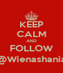 KEEP CALM AND FOLLOW @Wienashania - Personalised Poster A4 size