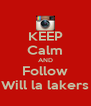 KEEP Calm AND Follow Will la lakers - Personalised Poster A4 size