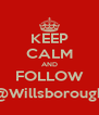 KEEP CALM AND FOLLOW @Willsborough - Personalised Poster A4 size