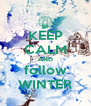 KEEP CALM AND follow WINTER - Personalised Poster A4 size
