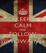 KEEP CALM AND FOLLOW @WOWAriyqa - Personalised Poster A4 size