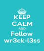 KEEP CALM AND Follow wr3ck-l3ss - Personalised Poster A4 size