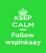 KEEP CALM AND Follow wspinkaay - Personalised Poster A4 size