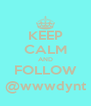 KEEP CALM AND FOLLOW @wwwdynt - Personalised Poster A4 size