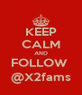 KEEP CALM AND FOLLOW  @X2fams - Personalised Poster A4 size