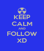 KEEP CALM AND FOLLOW XD - Personalised Poster A4 size