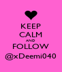 KEEP CALM AND FOLLOW @xDeemi040 - Personalised Poster A4 size