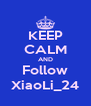 KEEP CALM AND Follow XiaoLi_24 - Personalised Poster A4 size