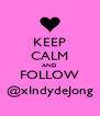 KEEP CALM AND FOLLOW @xIndydeJong - Personalised Poster A4 size