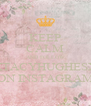 KEEP CALM AND FOLLOW XTACYHUGHESX ON INSTAGRAM - Personalised Poster A4 size