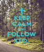 KEEP CALM AND FOLLOW XTO.. - Personalised Poster A4 size