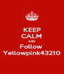 KEEP CALM AND Follow  Yellowpink43210 - Personalised Poster A4 size