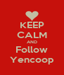 KEEP CALM AND Follow Yencoop - Personalised Poster A4 size