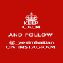 KEEP CALM AND FOLLOW  @_yesimhaitian ON INSTAGRAM  - Personalised Poster A4 size