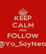 KEEP CALM AND FOLLOW @Yo_SoyNeto - Personalised Poster A4 size