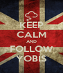 KEEP CALM AND FOLLOW YOBIS - Personalised Poster A4 size