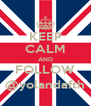KEEP CALM AND FOLLOW @yolandafth - Personalised Poster A4 size