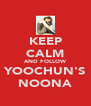 KEEP CALM AND FOLLOW YOOCHUN'S NOONA - Personalised Poster A4 size