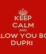 KEEP CALM AND FOLLOW YOU BOSS  DUPRI  - Personalised Poster A4 size
