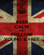 KEEP CALM AND FOLLOW YOUNG & FREE - Personalised Poster A4 size