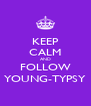 KEEP CALM AND FOLLOW YOUNG-TYPSY - Personalised Poster A4 size