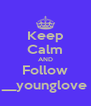 Keep Calm AND Follow __younglove - Personalised Poster A4 size