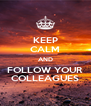 KEEP CALM AND FOLLOW YOUR COLLEAGUES - Personalised Poster A4 size