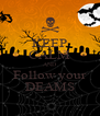 KEEP CALM AND Follow your DEAMS - Personalised Poster A4 size