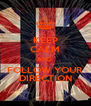 KEEP CALM AND  FOLLOW YOUR DIRECTION - Personalised Poster A4 size