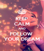 KEEP CALM AND FOLLOW  YOUR DREAM - Personalised Poster A4 size