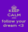 KEEP CALM AND follow your dream <3  - Personalised Poster A4 size