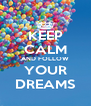 KEEP CALM AND FOLLOW YOUR DREAMS - Personalised Poster A4 size