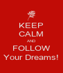 KEEP CALM AND FOLLOW Your Dreams! - Personalised Poster A4 size
