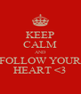 KEEP CALM AND FOLLOW YOUR HEART <3 - Personalised Poster A4 size