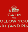 KEEP CALM AND FOLLOW YOUR HEART (AND PRAY) - Personalised Poster A4 size
